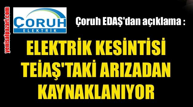 Çoruh EDAŞ'tan elektrik kesintisi konusunda açıklama