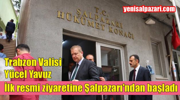 Trabzon'un yeni Valisi Yücel Yavuz Şalpazarı'na geldi