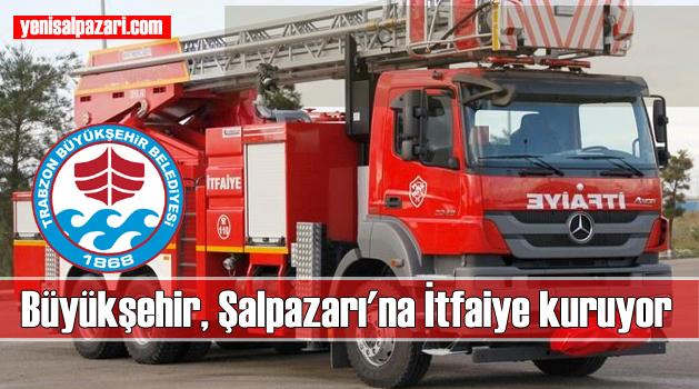 Trabzon Büyükşehir Belediyesi Şalpazarı'na itfaiye birimi kuruyor