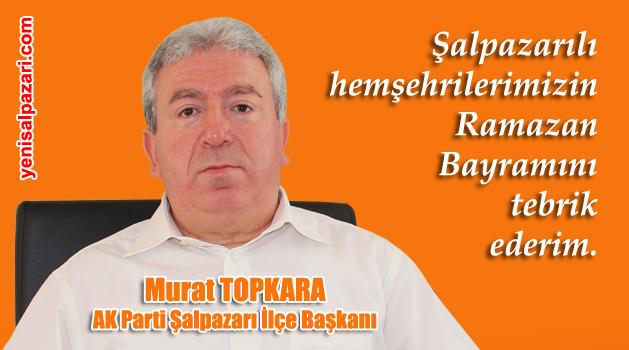 AK Parti İlçe Başkanı Topkara'nın Ramazan Bayramı Mesajı