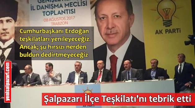 Cumhurbaşkanı Erdoğan Şalpazarı İlçe Teşkilatı'nı övdü