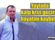 Davunlu Obası'nda kalp krizi geçiren Sedat Öztürk hayatını kaybetti