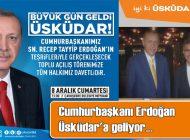 Cumhurbaşkanı Recep Tayyip Erdoğan Üsküdar'daki Toplu Açılış Törenine geliyor