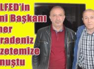 ŞALFED'in yeni Başkanı Ömer Karadeniz birlik mesajı verdi