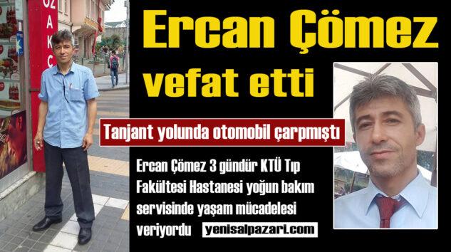 Ercan Çömez 'in cenaze namazı Şalpazarı merkezde kılınacak
